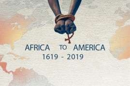 Africa to America 1619 - 2019