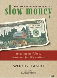 Tasch's vision of bringing money back to earth is laid out in his new book, 'Slow Money: Investing as if Food, Farms, and Fertility Mattered.'