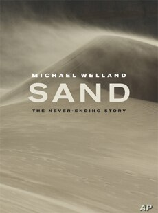 'Sand: the Never-Ending Story' has garnered geologist Michael Welland the 2010 John Burroughs Medal for natural history writing.