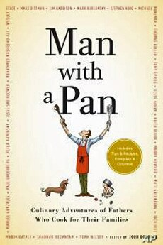 Two dozen fathers, writers and chefs contribute to 'Man With a Pan: Culinary Adventures of Fathers Who Cook for Their Families.' by John Donohue.