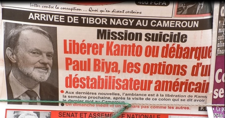 One Cameroonian newspaper reports that U.S. Assistant Secretary of State for African Affairs Tibor Nagy is visiting Cameroon in order to free opposition leader Maurice Kamto, chase President Paul Biya and destabilize the country.