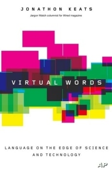 """WIRED magazine's Jargon Watch editor Jonathon Keats attempts to guides us the through the thicket of emerging terms in his book, """"Virtual Words."""""""