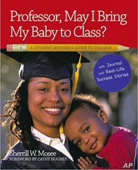 "Sherrill Mosee recounts success stories of single mothers who attended college fulltime in her book ""Professor, May I Bring my Baby to Class?"""