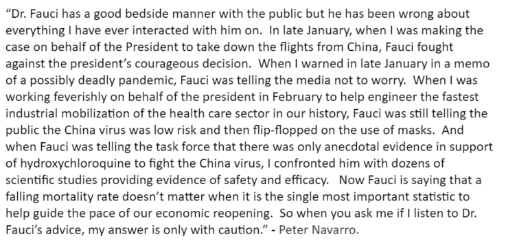 "Statement that Peter Navarro sent to The Washington Post and published in an article July 11 that asserted Fauci ""has a good bedside manner with the public but he has been wrong about everything I have ever interacted with him on."""